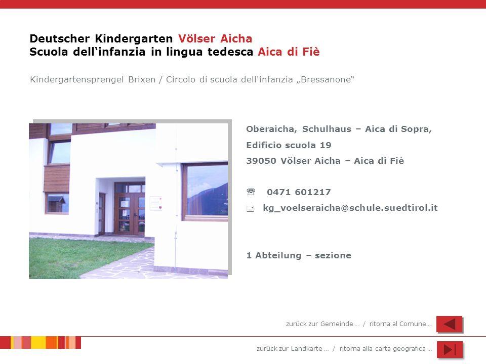 zurück zur Landkarte … / ritorna alla carta geografica … Deutscher Kindergarten Völser Aicha Scuola dellinfanzia in lingua tedesca Aica di Fiè Oberaic