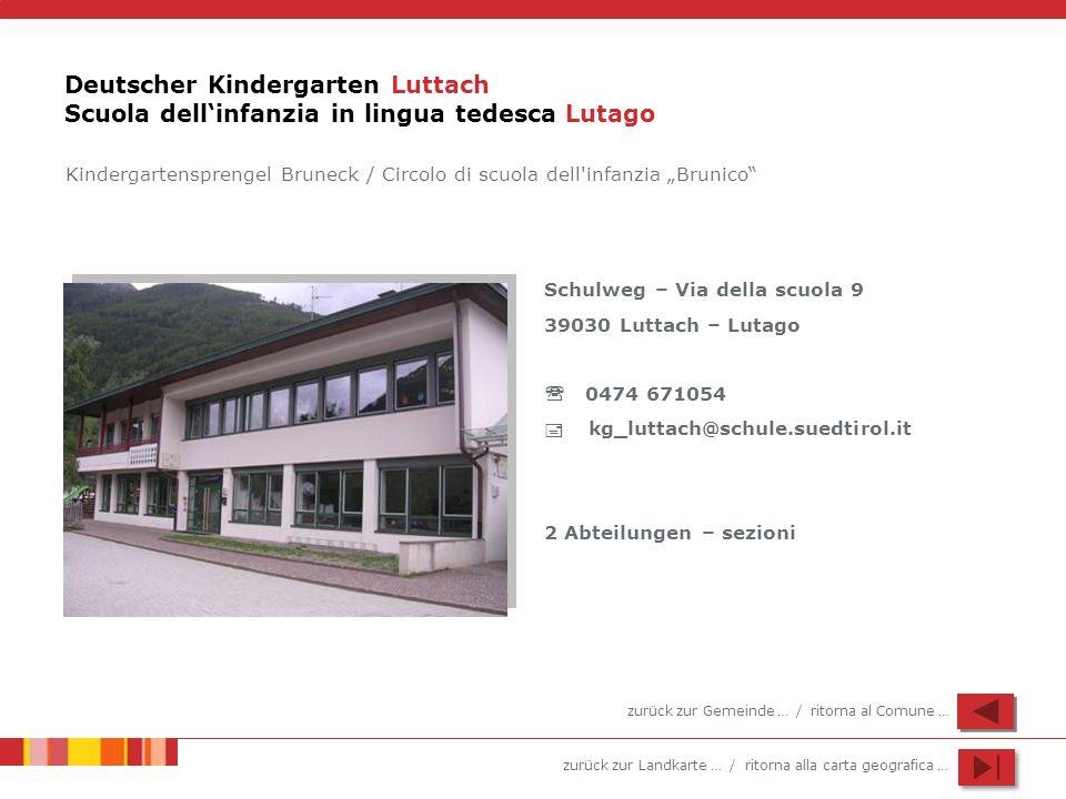zurück zur Landkarte … / ritorna alla carta geografica … Deutscher Kindergarten Luttach Scuola dellinfanzia in lingua tedesca Lutago Schulweg – Via de