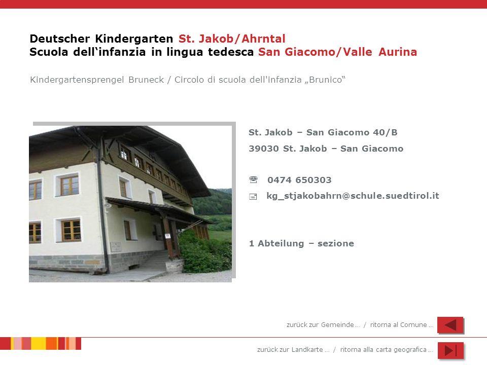 zurück zur Landkarte … / ritorna alla carta geografica … Deutscher Kindergarten St. Jakob/Ahrntal Scuola dellinfanzia in lingua tedesca San Giacomo/Va