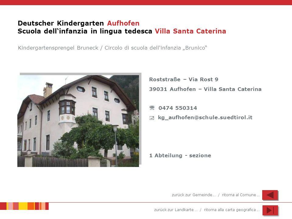 zurück zur Landkarte … / ritorna alla carta geografica … Deutscher Kindergarten Aufhofen Scuola dellinfanzia in lingua tedesca Villa Santa Caterina Ro