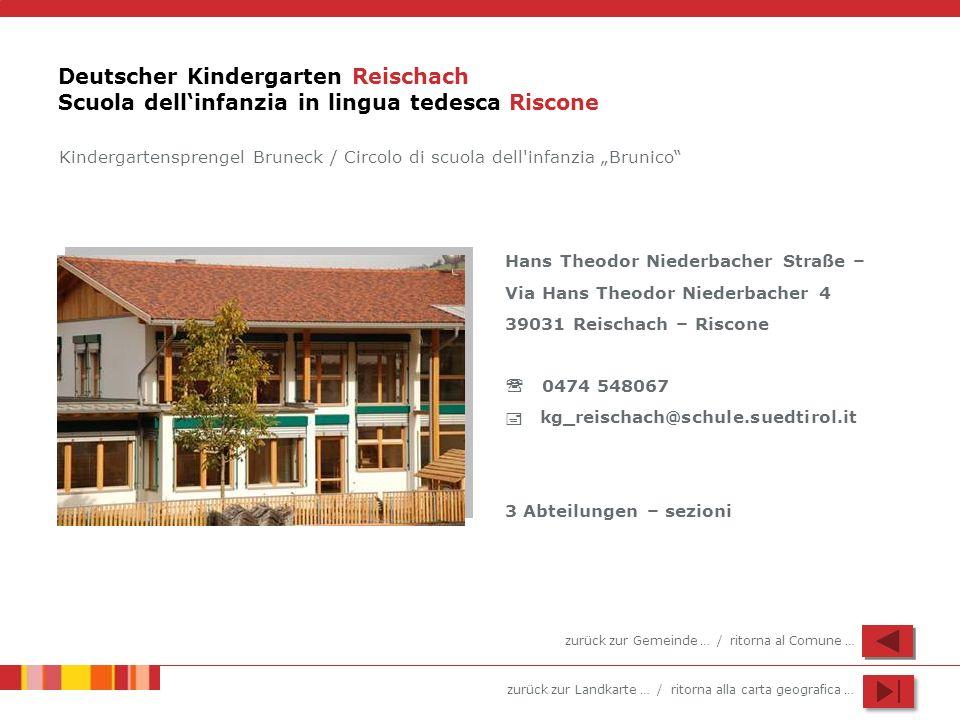 zurück zur Landkarte … / ritorna alla carta geografica … Deutscher Kindergarten Reischach Scuola dellinfanzia in lingua tedesca Riscone Hans Theodor N