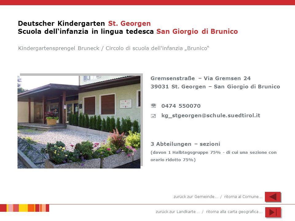 zurück zur Landkarte … / ritorna alla carta geografica … Deutscher Kindergarten St. Georgen Scuola dellinfanzia in lingua tedesca San Giorgio di Bruni