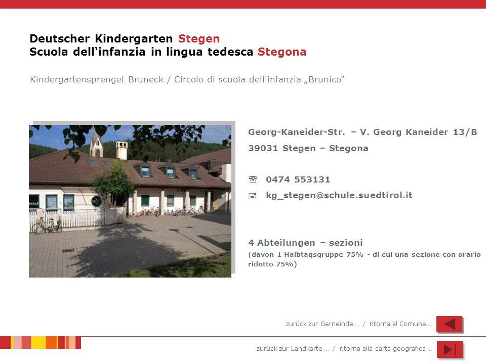 zurück zur Landkarte … / ritorna alla carta geografica … Deutscher Kindergarten Stegen Scuola dellinfanzia in lingua tedesca Stegona Georg-Kaneider-St