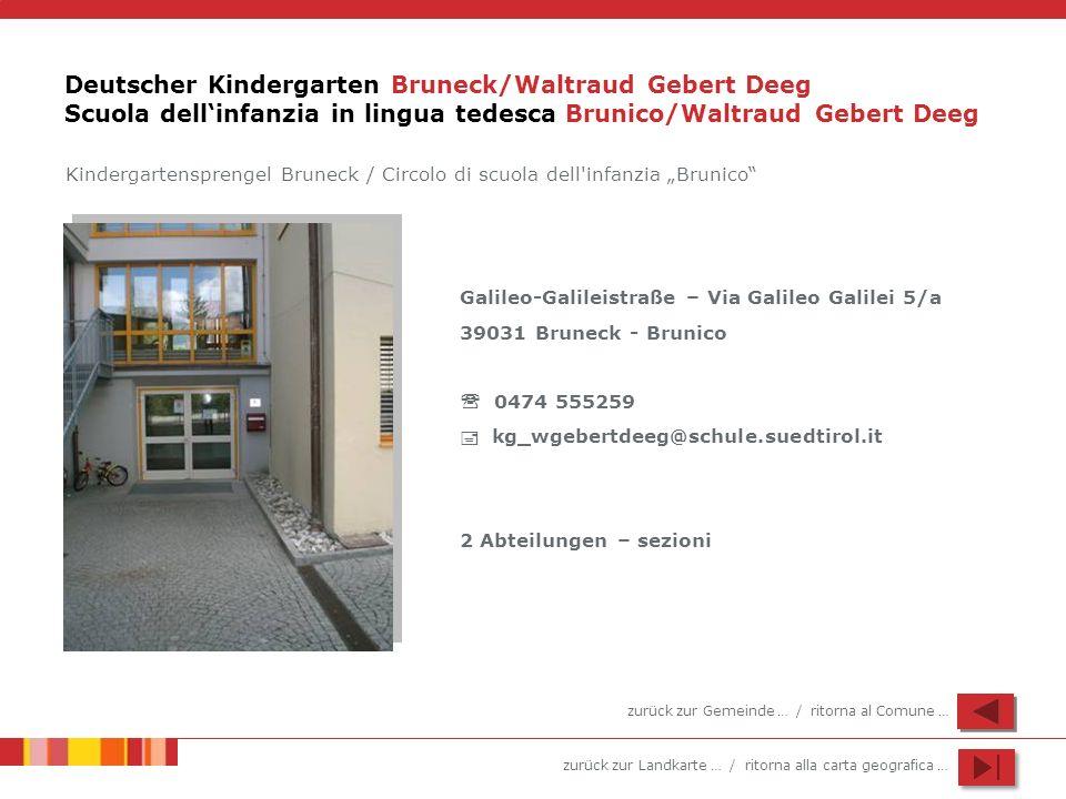 zurück zur Landkarte … / ritorna alla carta geografica … Deutscher Kindergarten Bruneck/Waltraud Gebert Deeg Scuola dellinfanzia in lingua tedesca Bru