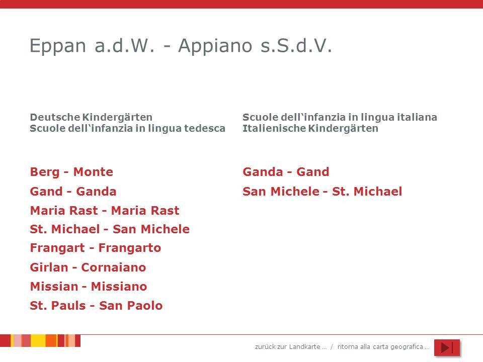 zurück zur Landkarte … / ritorna alla carta geografica … Eppan a.d.W. - Appiano s.S.d.V. Gand - Ganda Maria Rast - Maria Rast St. Michael - San Michel