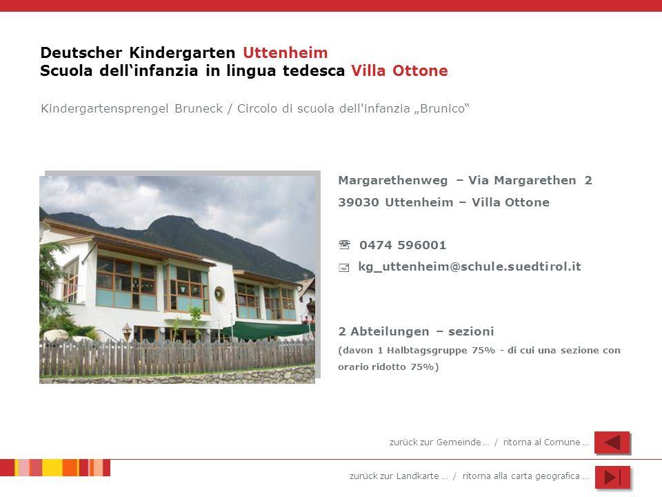 zurück zur Landkarte … / ritorna alla carta geografica … Deutscher Kindergarten Uttenheim Scuola dellinfanzia in lingua tedesca Villa Ottone Margareth