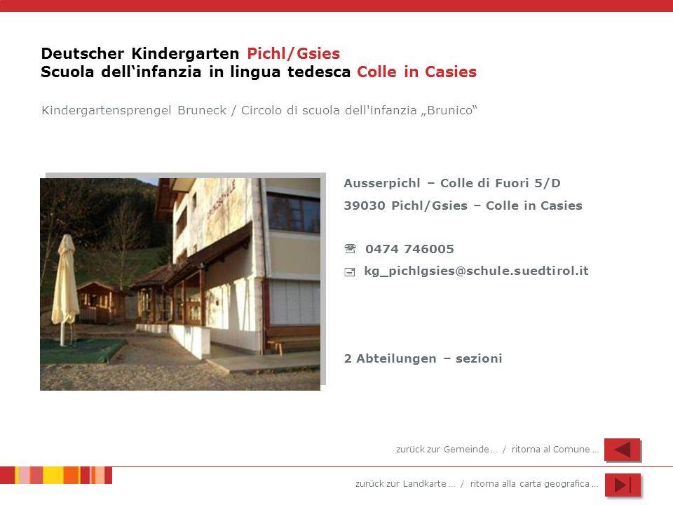 zurück zur Landkarte … / ritorna alla carta geografica … Deutscher Kindergarten Pichl/Gsies Scuola dellinfanzia in lingua tedesca Colle in Casies Auss