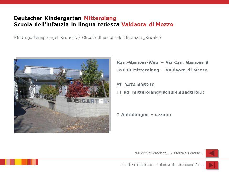 zurück zur Landkarte … / ritorna alla carta geografica … Deutscher Kindergarten Mitterolang Scuola dellinfanzia in lingua tedesca Valdaora di Mezzo Kan.-Gamper-Weg – Via Can.