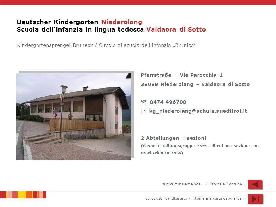 zurück zur Landkarte … / ritorna alla carta geografica … Deutscher Kindergarten Niederolang Scuola dellinfanzia in lingua tedesca Valdaora di Sotto Pf