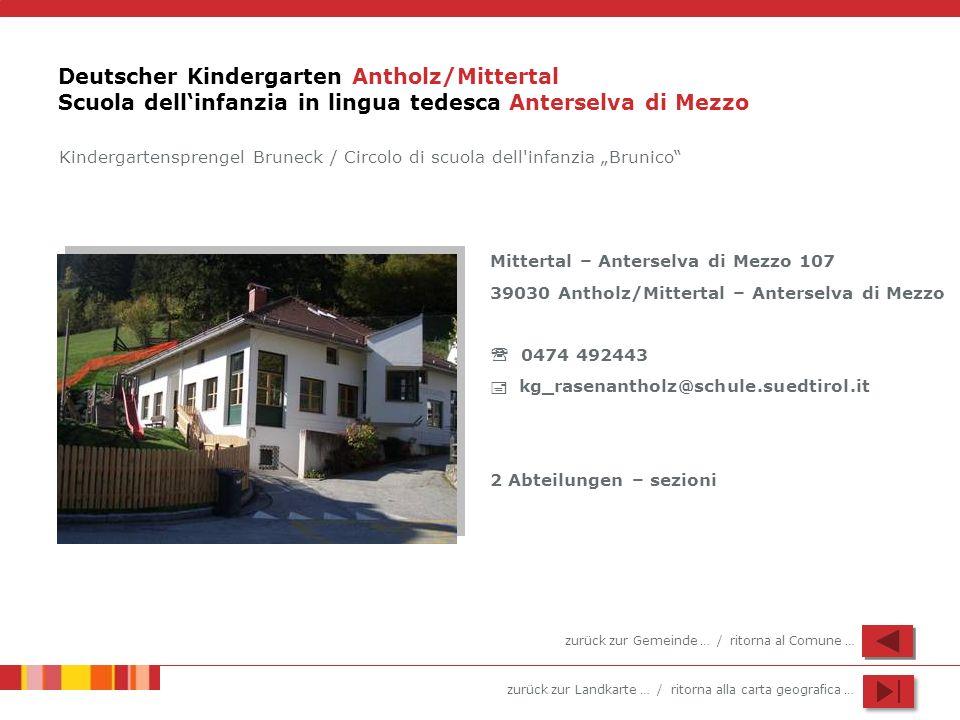zurück zur Landkarte … / ritorna alla carta geografica … Deutscher Kindergarten Antholz/Mittertal Scuola dellinfanzia in lingua tedesca Anterselva di