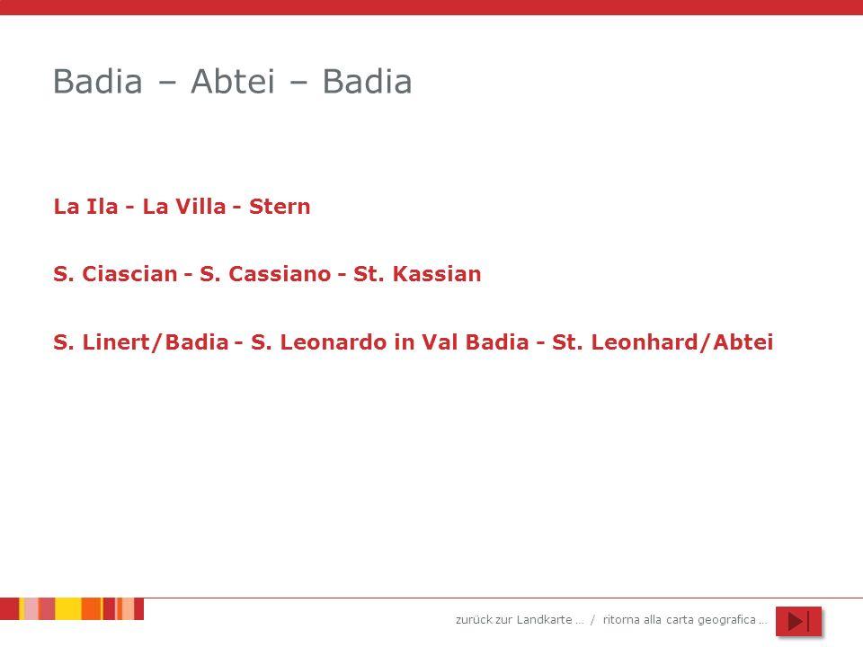 zurück zur Landkarte … / ritorna alla carta geografica … Badia – Abtei – Badia La Ila - La Villa - Stern S. Linert/Badia - S. Leonardo in Val Badia -