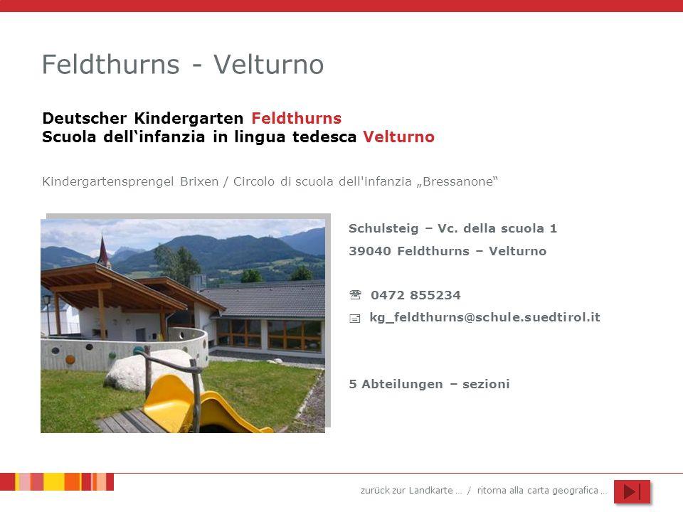 zurück zur Landkarte … / ritorna alla carta geografica … Feldthurns - Velturno Schulsteig – Vc. della scuola 1 39040 Feldthurns – Velturno 0472 855234