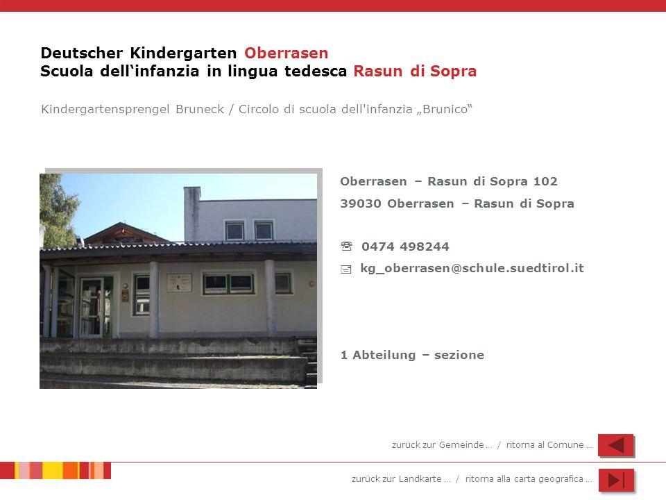 zurück zur Landkarte … / ritorna alla carta geografica … Deutscher Kindergarten Oberrasen Scuola dellinfanzia in lingua tedesca Rasun di Sopra Oberras