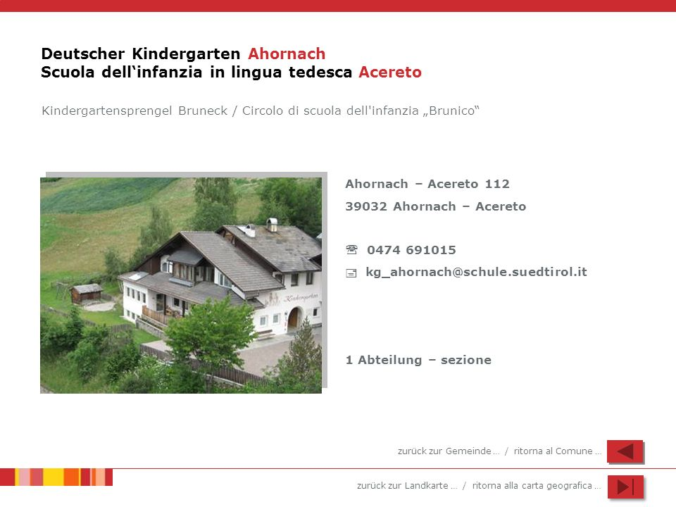 zurück zur Landkarte … / ritorna alla carta geografica … Deutscher Kindergarten Ahornach Scuola dellinfanzia in lingua tedesca Acereto Ahornach – Acer