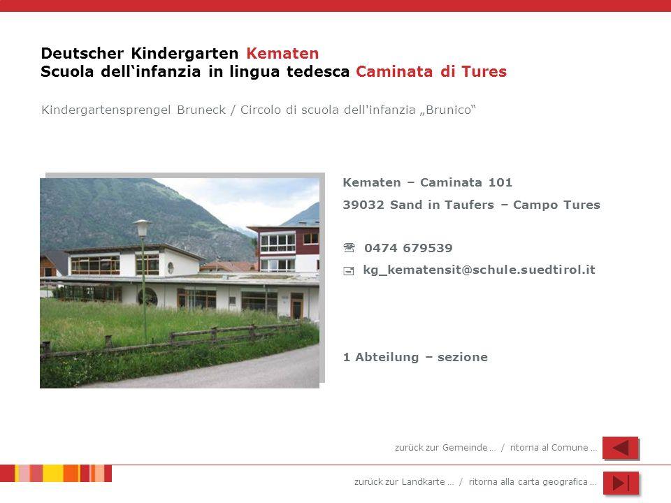zurück zur Landkarte … / ritorna alla carta geografica … Deutscher Kindergarten Kematen Scuola dellinfanzia in lingua tedesca Caminata di Tures Kemate