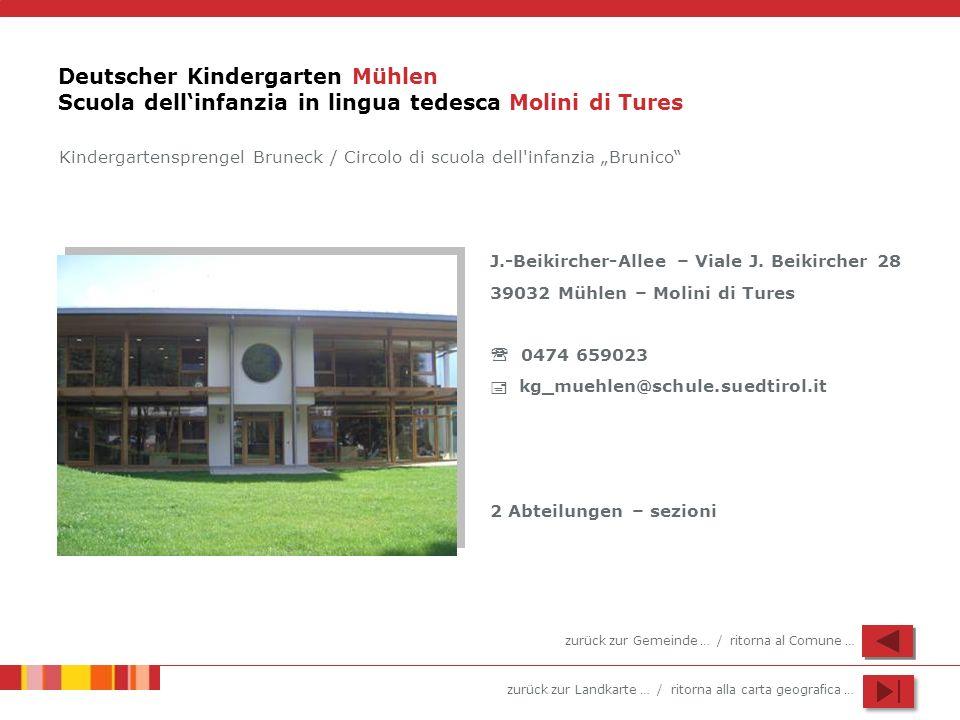 zurück zur Landkarte … / ritorna alla carta geografica … Deutscher Kindergarten Mühlen Scuola dellinfanzia in lingua tedesca Molini di Tures J.-Beikircher-Allee – Viale J.