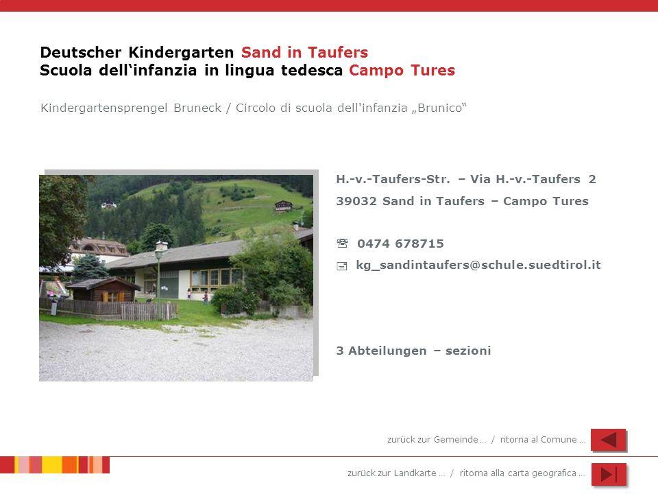 zurück zur Landkarte … / ritorna alla carta geografica … Deutscher Kindergarten Sand in Taufers Scuola dellinfanzia in lingua tedesca Campo Tures H.-v.-Taufers-Str.