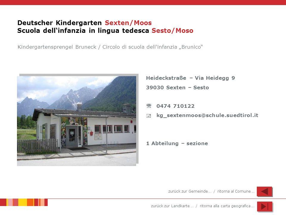 zurück zur Landkarte … / ritorna alla carta geografica … Deutscher Kindergarten Sexten/Moos Scuola dellinfanzia in lingua tedesca Sesto/Moso Heideckst