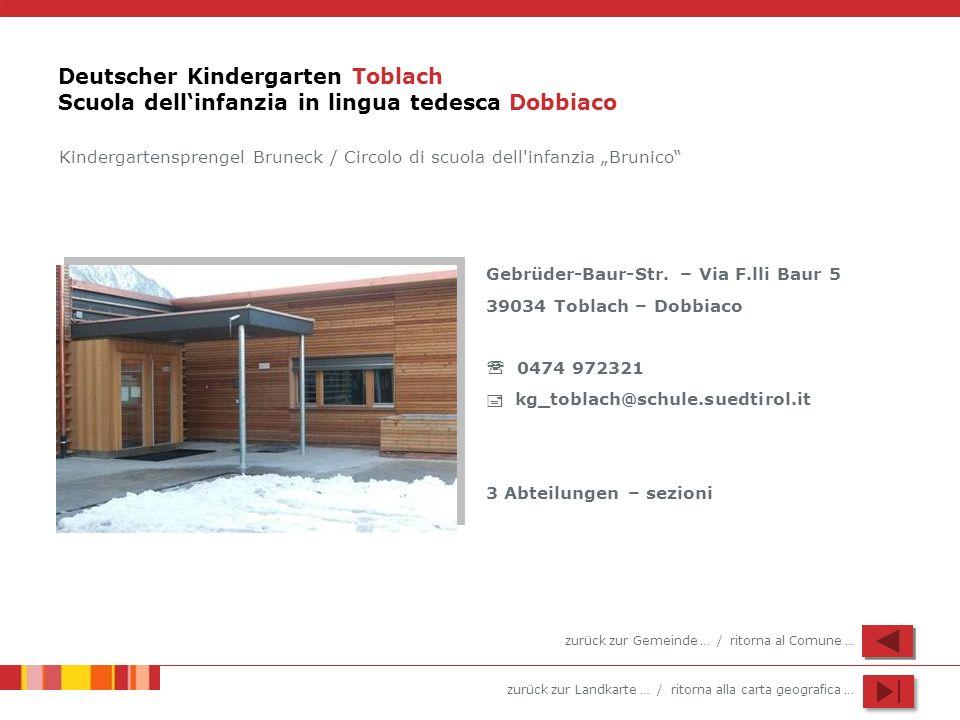 zurück zur Landkarte … / ritorna alla carta geografica … Deutscher Kindergarten Toblach Scuola dellinfanzia in lingua tedesca Dobbiaco Gebrüder-Baur-S