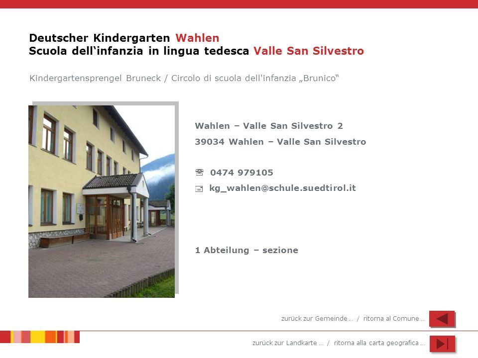 zurück zur Landkarte … / ritorna alla carta geografica … Deutscher Kindergarten Wahlen Scuola dellinfanzia in lingua tedesca Valle San Silvestro Wahle