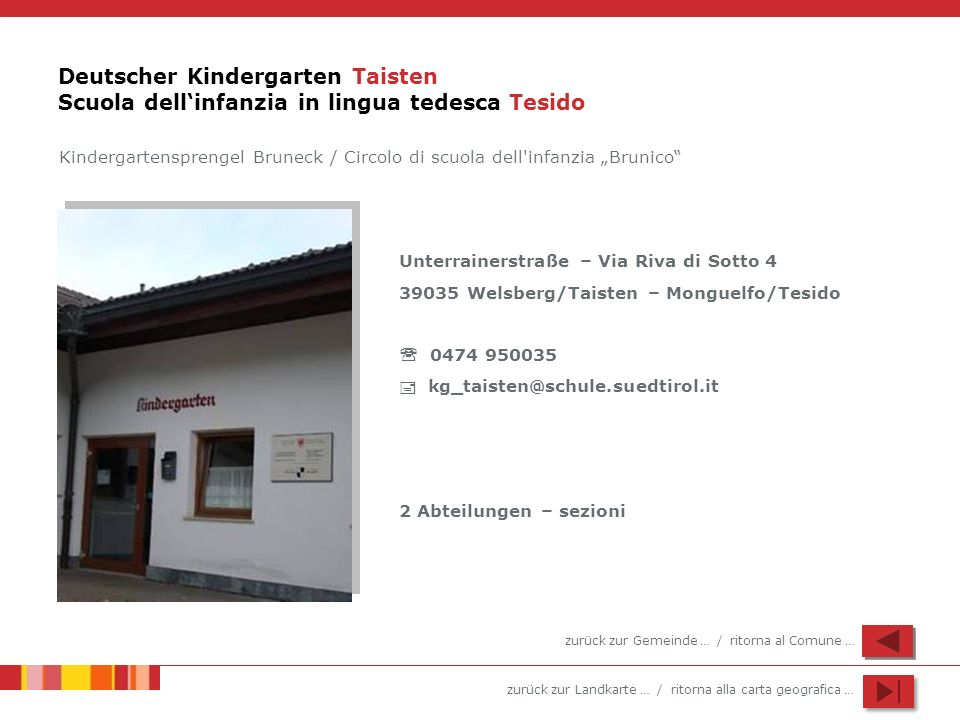 zurück zur Landkarte … / ritorna alla carta geografica … Deutscher Kindergarten Taisten Scuola dellinfanzia in lingua tedesca Tesido Unterrainerstraße
