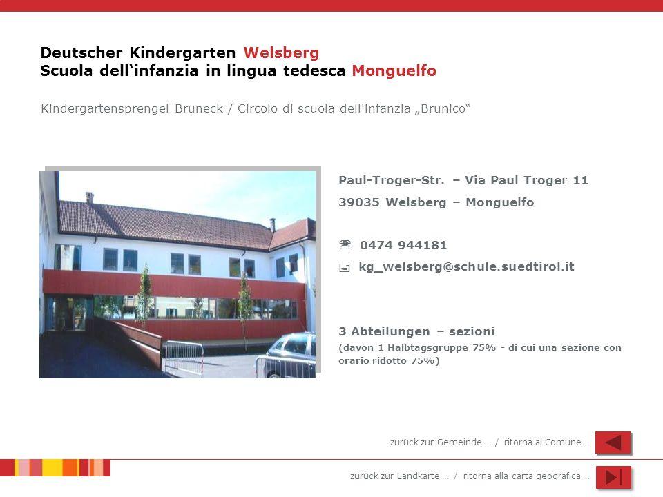 zurück zur Landkarte … / ritorna alla carta geografica … Deutscher Kindergarten Welsberg Scuola dellinfanzia in lingua tedesca Monguelfo Paul-Troger-Str.