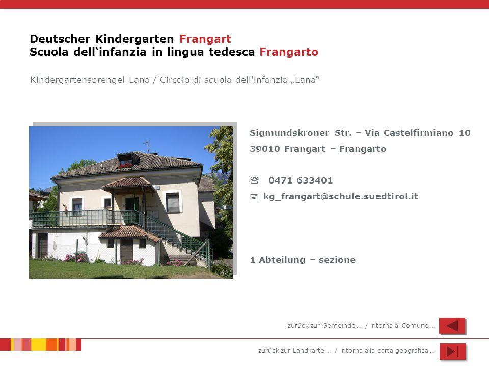 zurück zur Landkarte … / ritorna alla carta geografica … Deutscher Kindergarten Frangart Scuola dellinfanzia in lingua tedesca Frangarto Sigmundskroner Str.