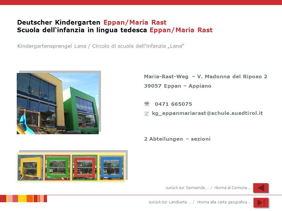 zurück zur Landkarte … / ritorna alla carta geografica … Deutscher Kindergarten Eppan/Maria Rast Scuola dellinfanzia in lingua tedesca Eppan/Maria Rast Maria-Rast-Weg – V.
