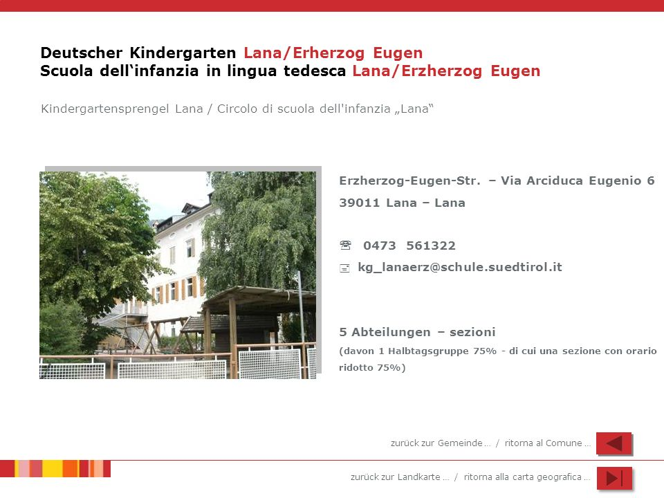 zurück zur Landkarte … / ritorna alla carta geografica … Deutscher Kindergarten Lana/Erherzog Eugen Scuola dellinfanzia in lingua tedesca Lana/Erzherz