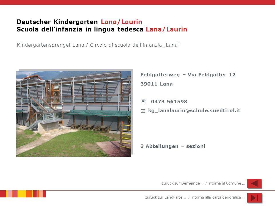 zurück zur Landkarte … / ritorna alla carta geografica … Deutscher Kindergarten Lana/Laurin Scuola dellinfanzia in lingua tedesca Lana/Laurin Feldgatt