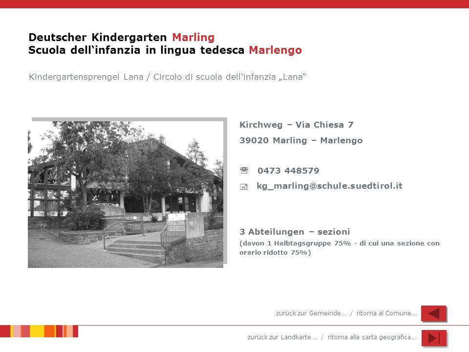 zurück zur Landkarte … / ritorna alla carta geografica … Deutscher Kindergarten Marling Scuola dellinfanzia in lingua tedesca Marlengo Kindergartenspr
