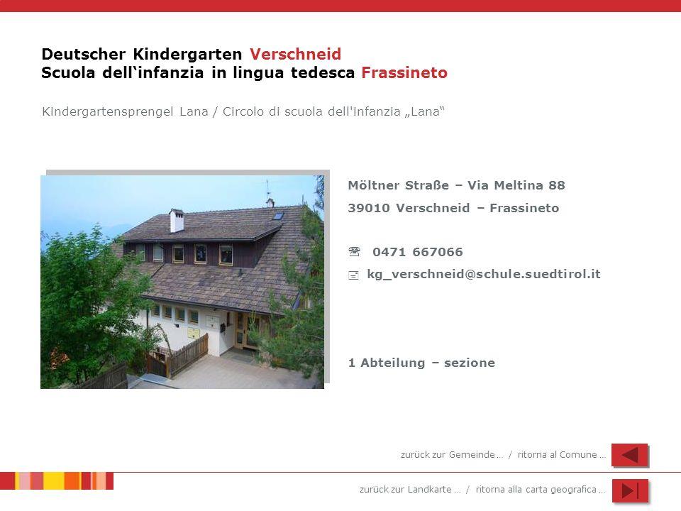 zurück zur Landkarte … / ritorna alla carta geografica … Deutscher Kindergarten Verschneid Scuola dellinfanzia in lingua tedesca Frassineto Möltner St