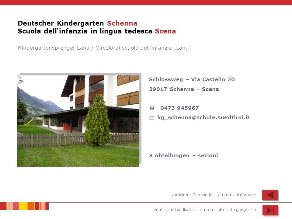 zurück zur Landkarte … / ritorna alla carta geografica … Deutscher Kindergarten Schenna Scuola dellinfanzia in lingua tedesca Scena Schlossweg – Via C