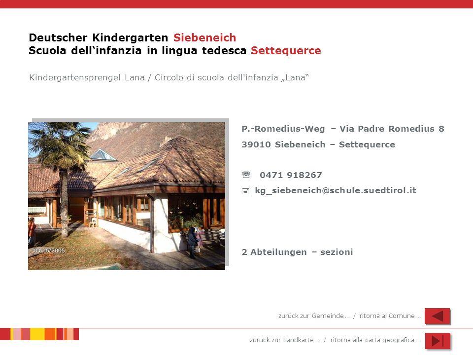 zurück zur Landkarte … / ritorna alla carta geografica … Deutscher Kindergarten Siebeneich Scuola dellinfanzia in lingua tedesca Settequerce P.-Romedi