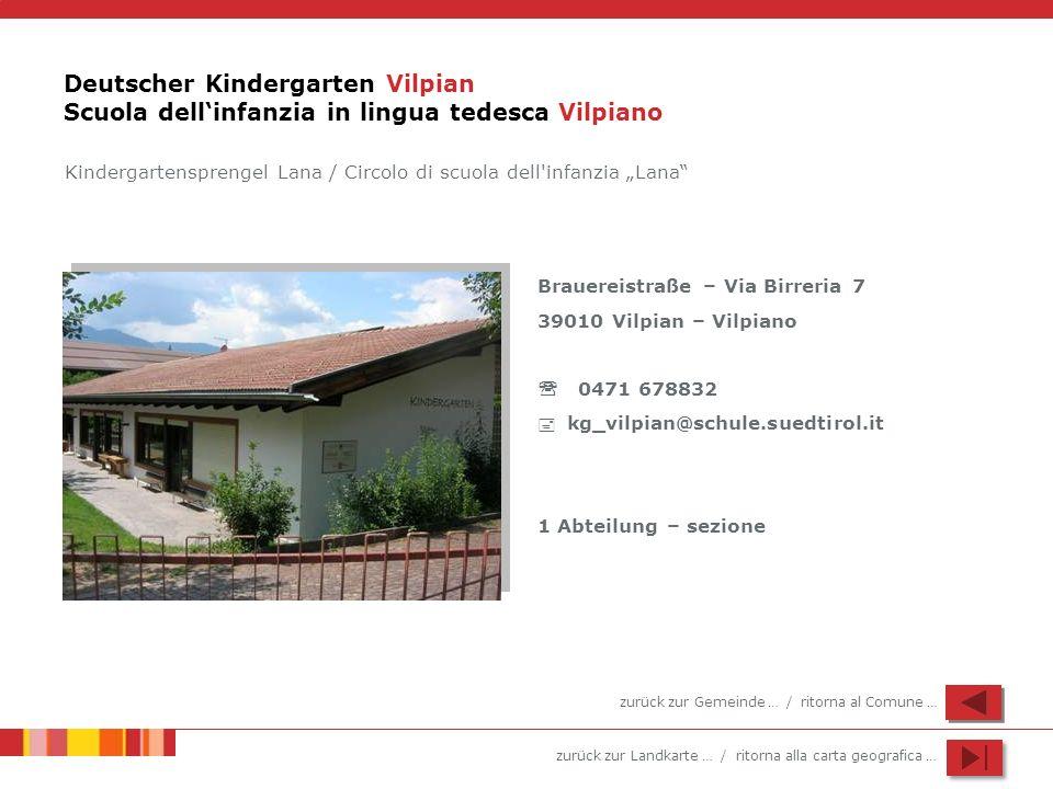 zurück zur Landkarte … / ritorna alla carta geografica … Deutscher Kindergarten Vilpian Scuola dellinfanzia in lingua tedesca Vilpiano Brauereistraße