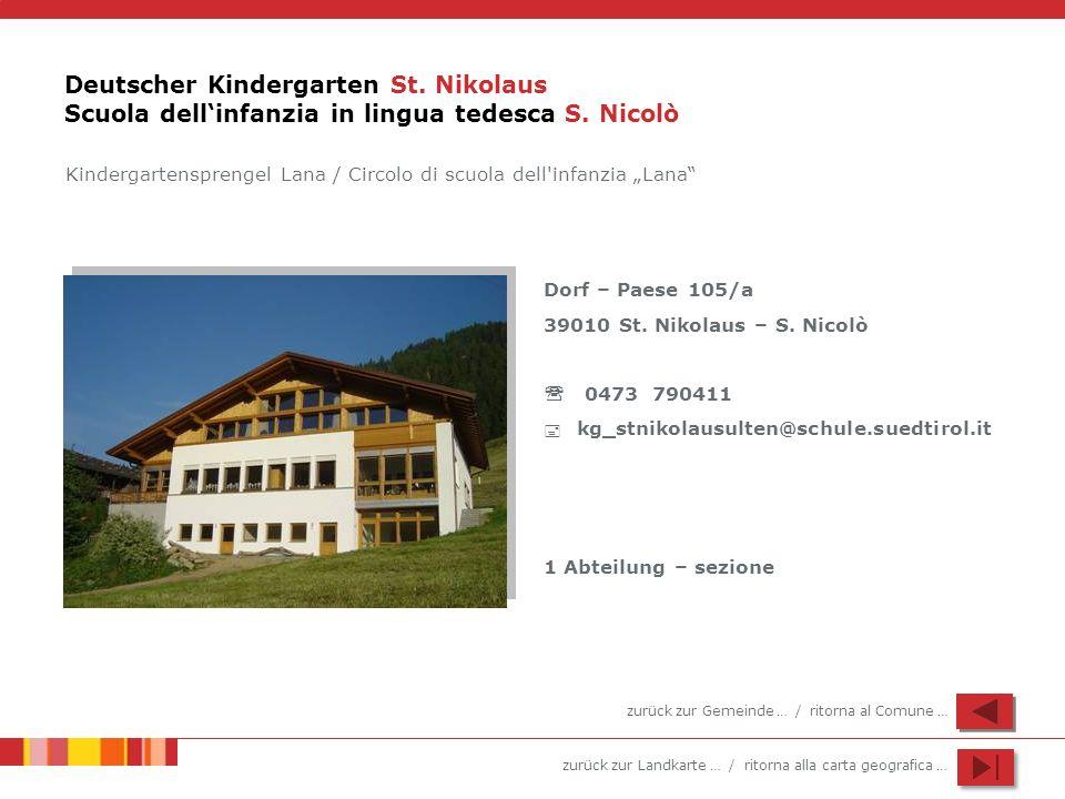zurück zur Landkarte … / ritorna alla carta geografica … Deutscher Kindergarten St. Nikolaus Scuola dellinfanzia in lingua tedesca S. Nicolò Dorf – Pa