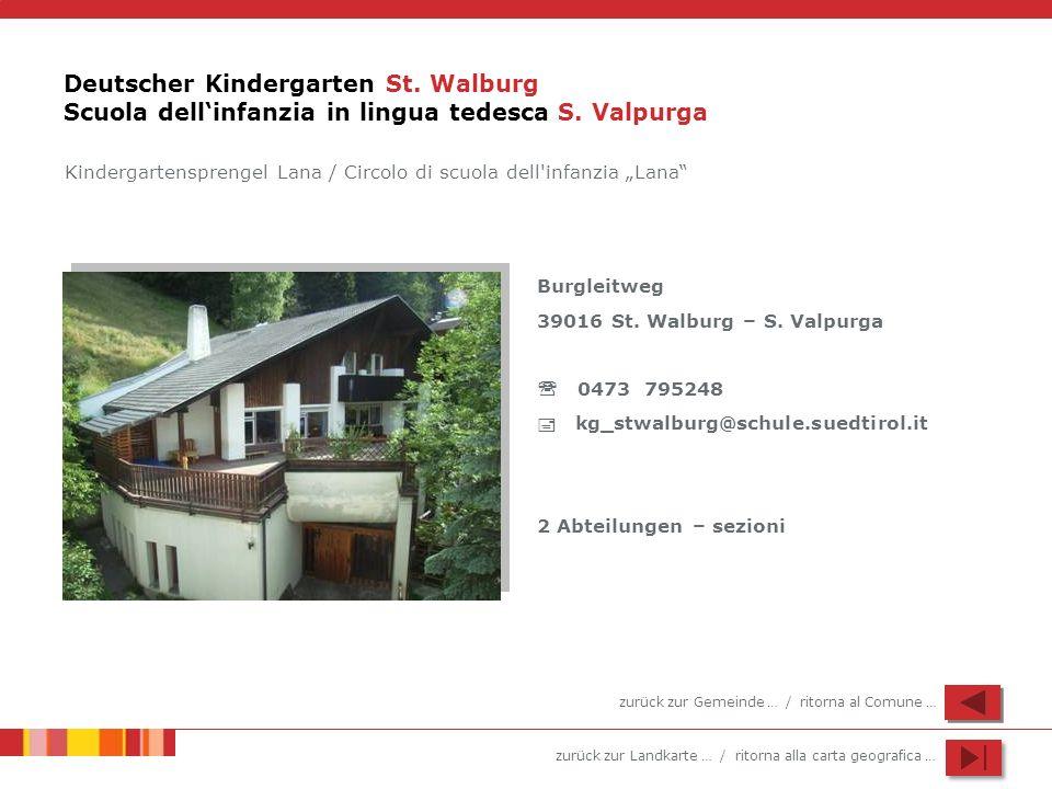 zurück zur Landkarte … / ritorna alla carta geografica … Deutscher Kindergarten St. Walburg Scuola dellinfanzia in lingua tedesca S. Valpurga Burgleit