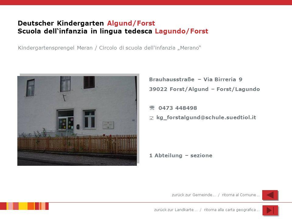 zurück zur Landkarte … / ritorna alla carta geografica … Deutscher Kindergarten Algund/Forst Scuola dellinfanzia in lingua tedesca Lagundo/Forst Brauh
