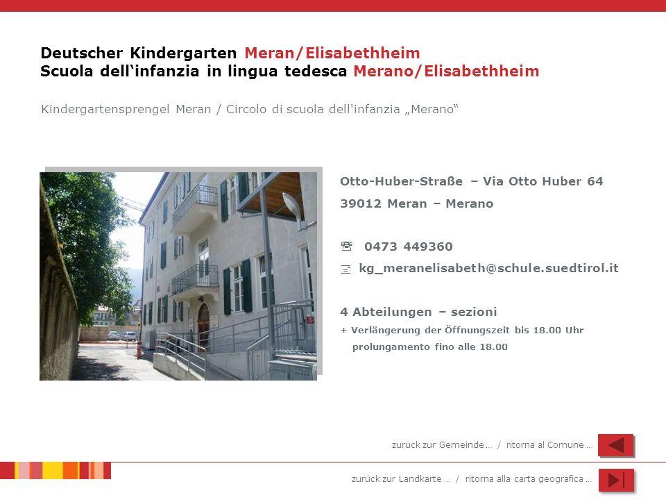 zurück zur Landkarte … / ritorna alla carta geografica … Deutscher Kindergarten Meran/Elisabethheim Scuola dellinfanzia in lingua tedesca Merano/Elisa