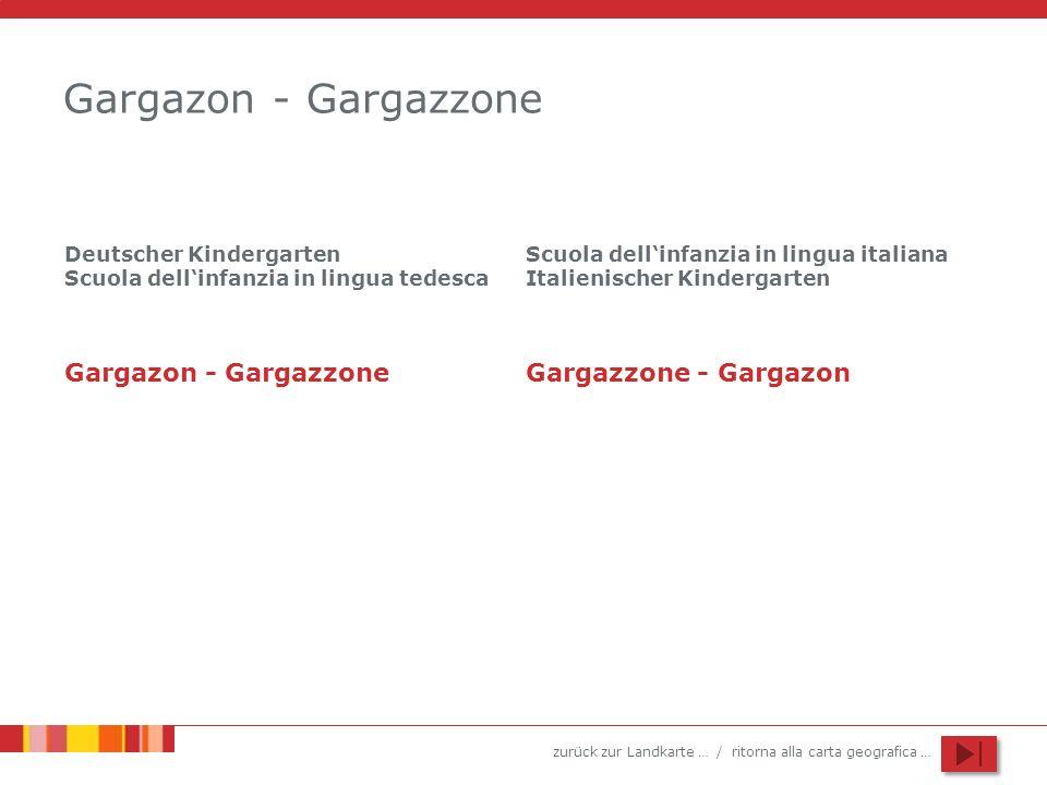 zurück zur Landkarte … / ritorna alla carta geografica … Gargazon - Gargazzone Deutscher Kindergarten Scuola dellinfanzia in lingua tedesca Scuola del