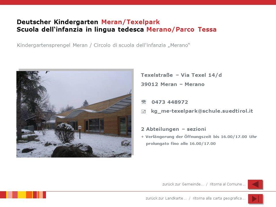 zurück zur Landkarte … / ritorna alla carta geografica … Deutscher Kindergarten Meran/Texelpark Scuola dellinfanzia in lingua tedesca Merano/Parco Tes