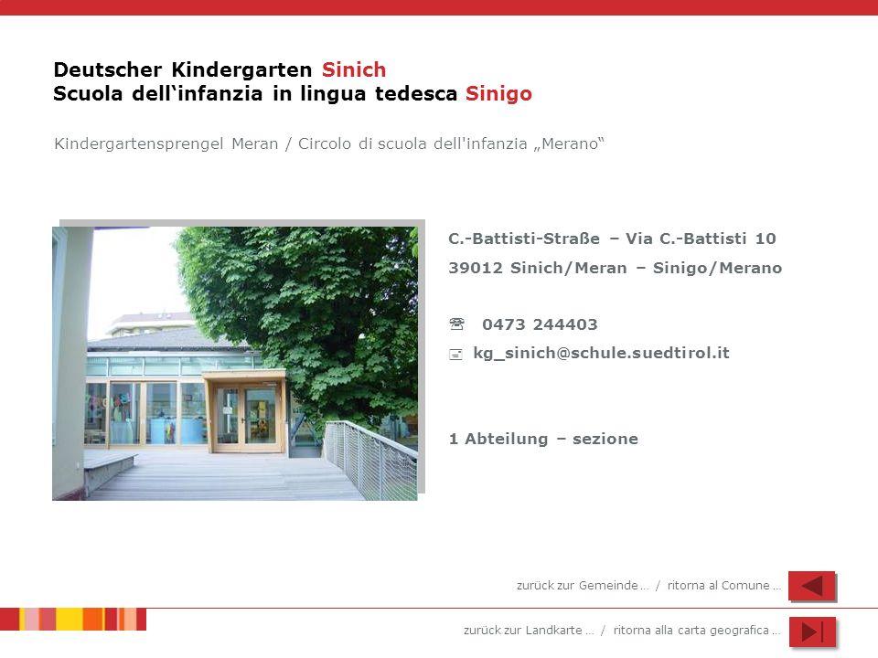 zurück zur Landkarte … / ritorna alla carta geografica … Deutscher Kindergarten Sinich Scuola dellinfanzia in lingua tedesca Sinigo C.-Battisti-Straße