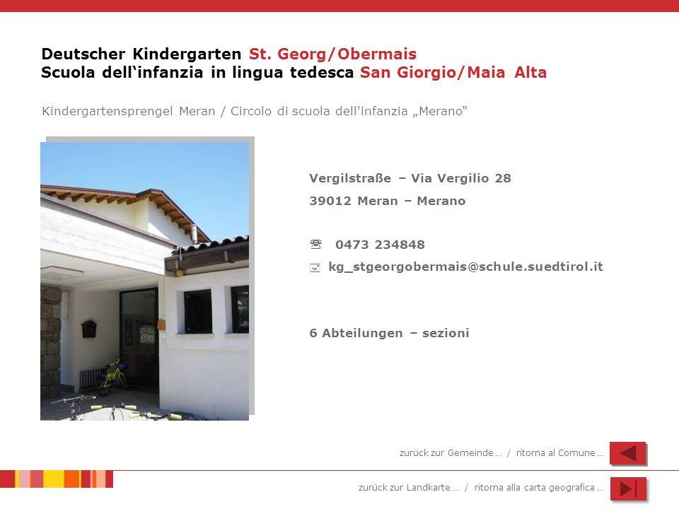 zurück zur Landkarte … / ritorna alla carta geografica … Deutscher Kindergarten St. Georg/Obermais Scuola dellinfanzia in lingua tedesca San Giorgio/M