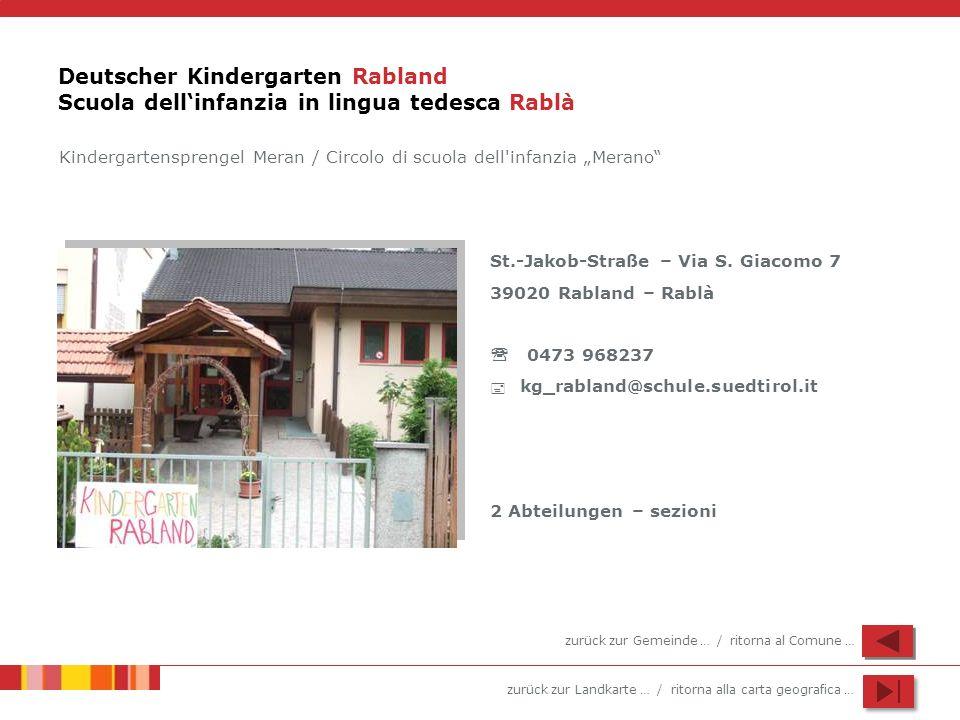 zurück zur Landkarte … / ritorna alla carta geografica … Deutscher Kindergarten Rabland Scuola dellinfanzia in lingua tedesca Rablà St.-Jakob-Straße – Via S.