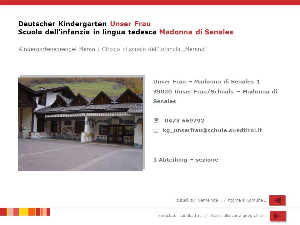 zurück zur Landkarte … / ritorna alla carta geografica … Deutscher Kindergarten Unser Frau Scuola dellinfanzia in lingua tedesca Madonna di Senales Un