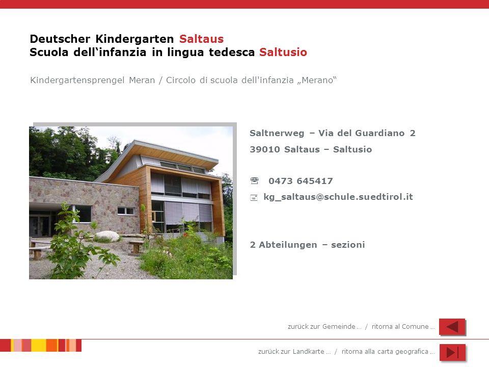 zurück zur Landkarte … / ritorna alla carta geografica … Deutscher Kindergarten Saltaus Scuola dellinfanzia in lingua tedesca Saltusio Saltnerweg – Vi