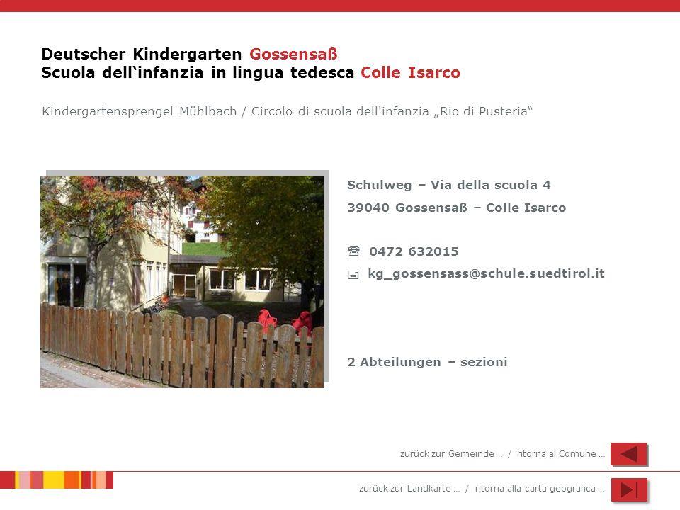 zurück zur Landkarte … / ritorna alla carta geografica … Deutscher Kindergarten Gossensaß Scuola dellinfanzia in lingua tedesca Colle Isarco Kindergar