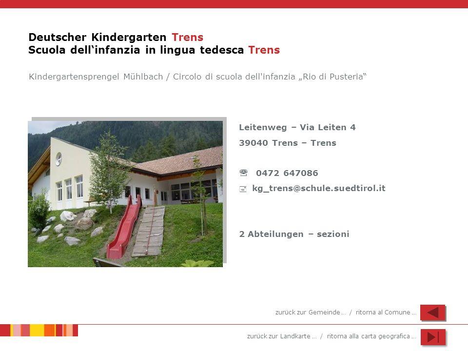 zurück zur Landkarte … / ritorna alla carta geografica … Deutscher Kindergarten Trens Scuola dellinfanzia in lingua tedesca Trens Leitenweg – Via Leit