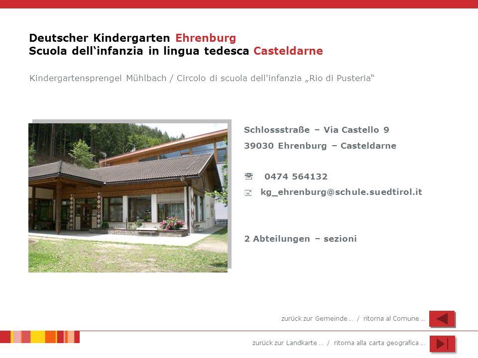 zurück zur Landkarte … / ritorna alla carta geografica … Deutscher Kindergarten Ehrenburg Scuola dellinfanzia in lingua tedesca Casteldarne Schlossstr