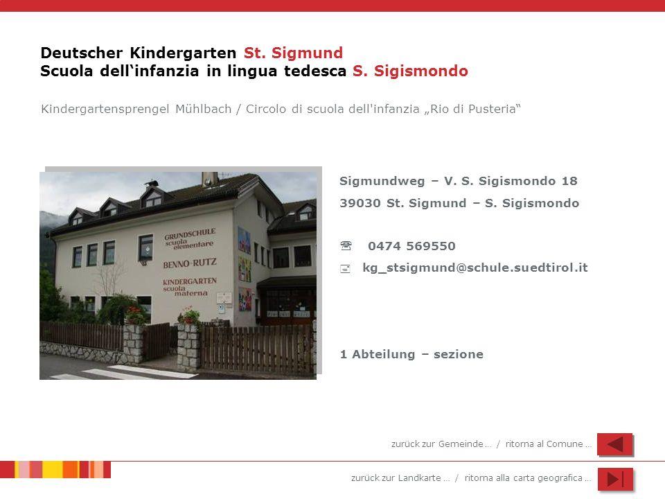 zurück zur Landkarte … / ritorna alla carta geografica … Deutscher Kindergarten St. Sigmund Scuola dellinfanzia in lingua tedesca S. Sigismondo Sigmun